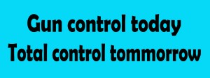 Gun control today total control tommorrow
