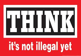 THINK ... IT's Not Illegal YET