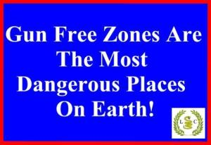 GUN FREE ZONES MOST DANGEROUS ON EARTH